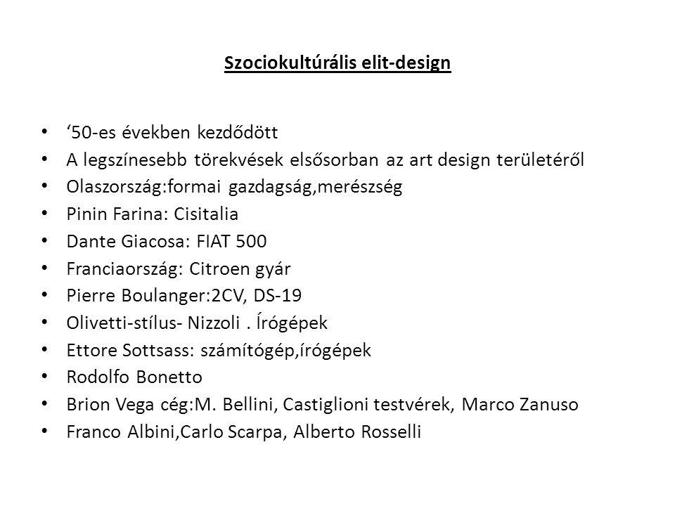 Szociokultúrális elit-design '50-es években kezdődött A legszínesebb törekvések elsősorban az art design területéről Olaszország:formai gazdagság,merészség Pinin Farina: Cisitalia Dante Giacosa: FIAT 500 Franciaország: Citroen gyár Pierre Boulanger:2CV, DS-19 Olivetti-stílus- Nizzoli.