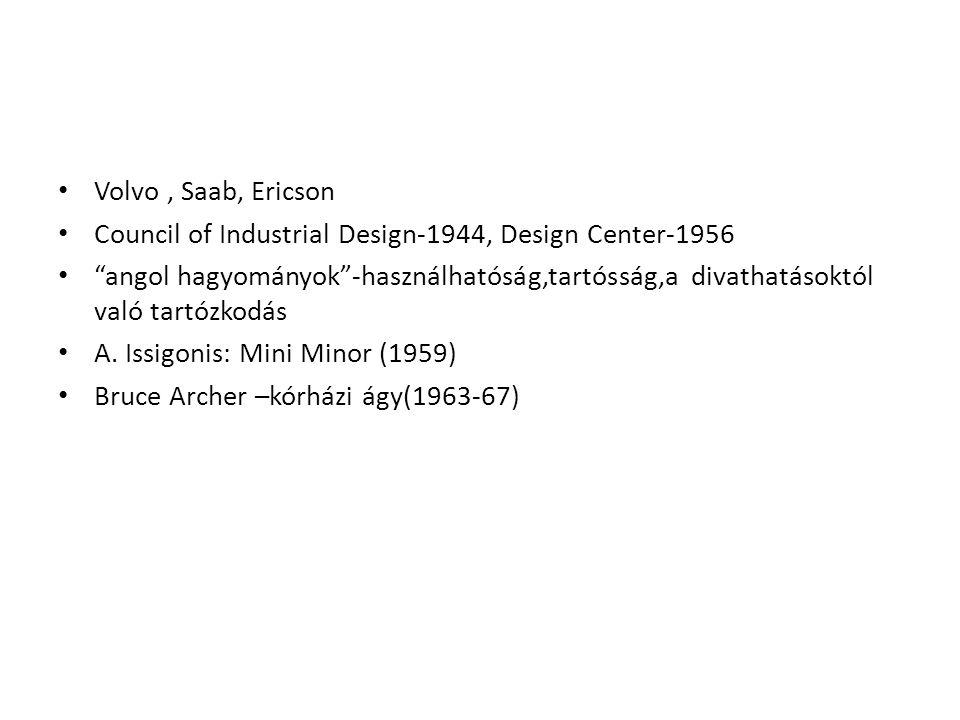 Volvo, Saab, Ericson Council of Industrial Design-1944, Design Center-1956 angol hagyományok -használhatóság,tartósság,a divathatásoktól való tartózkodás A.