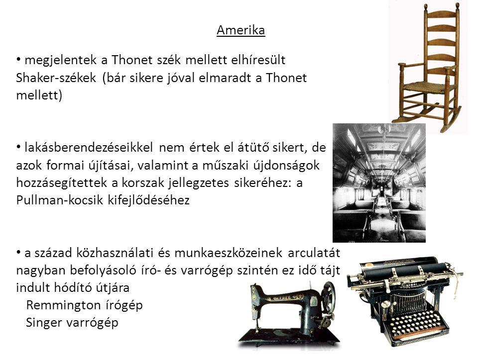 Amerika megjelentek a Thonet szék mellett elhíresült Shaker-székek (bár sikere jóval elmaradt a Thonet mellett) lakásberendezéseikkel nem értek el átütő sikert, de azok formai újításai, valamint a műszaki újdonságok hozzásegítettek a korszak jellegzetes sikeréhez: a Pullman-kocsik kifejlődéséhez a század közhasználati és munkaeszközeinek arculatát nagyban befolyásoló író- és varrógép szintén ez idő tájt indult hódító útjára Remmington írógép Singer varrógép