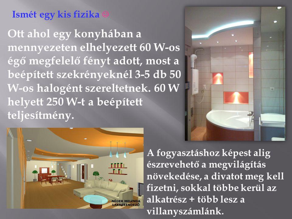 Ott ahol egy konyhában a mennyezeten elhelyezett 60 W-os égő megfelelő fényt adott, most a beépített szekrényeknél 3-5 db 50 W-os halogént szereltetne