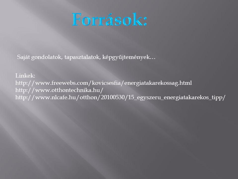 Linkek: http://www.freewebs.com/kovicsesfia/energiatakarekossag.html http://www.otthontechnika.hu/ http://www.nlcafe.hu/otthon/20100530/15_egyszeru_en