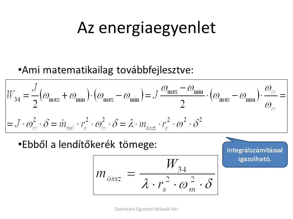 Debreceni Egyetem Műszaki Kar Ami matematikailag továbbfejlesztve: Ebből a lendítőkerék tömege: Az energiaegyenlet Integrálszámítással igazolható.