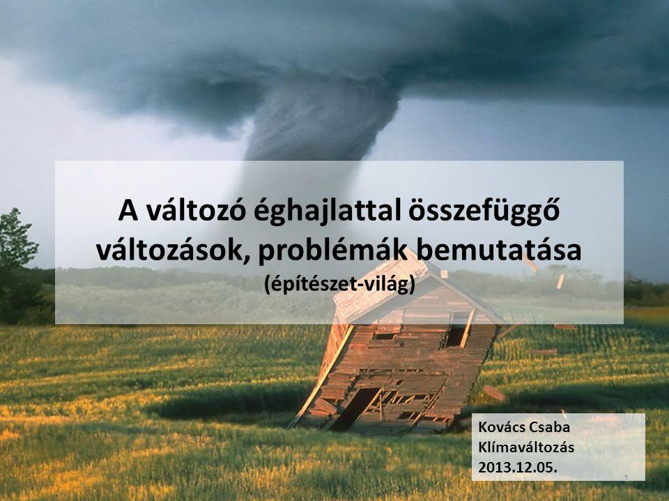 A változó éghajlattal összefüggő változások, problémák bemutatása (építészet-világ) Kovács Csaba Klímaváltozás 2013.12.05.