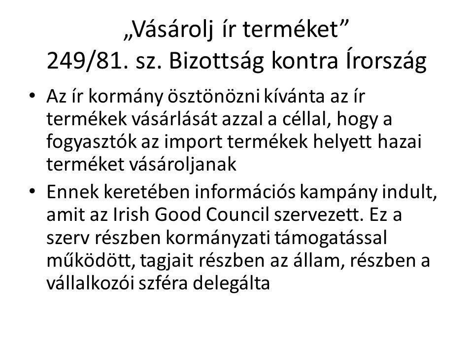 """""""Vásárolj ír terméket"""" 249/81. sz. Bizottság kontra Írország Az ír kormány ösztönözni kívánta az ír termékek vásárlását azzal a céllal, hogy a fogyasz"""