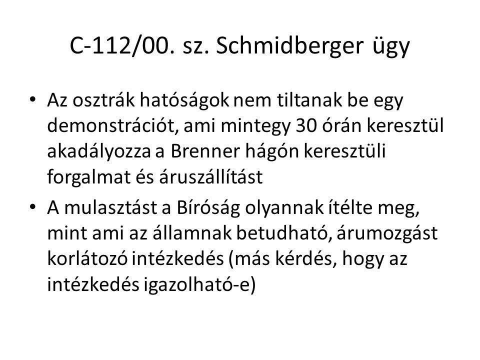 C-112/00. sz. Schmidberger ügy Az osztrák hatóságok nem tiltanak be egy demonstrációt, ami mintegy 30 órán keresztül akadályozza a Brenner hágón keres