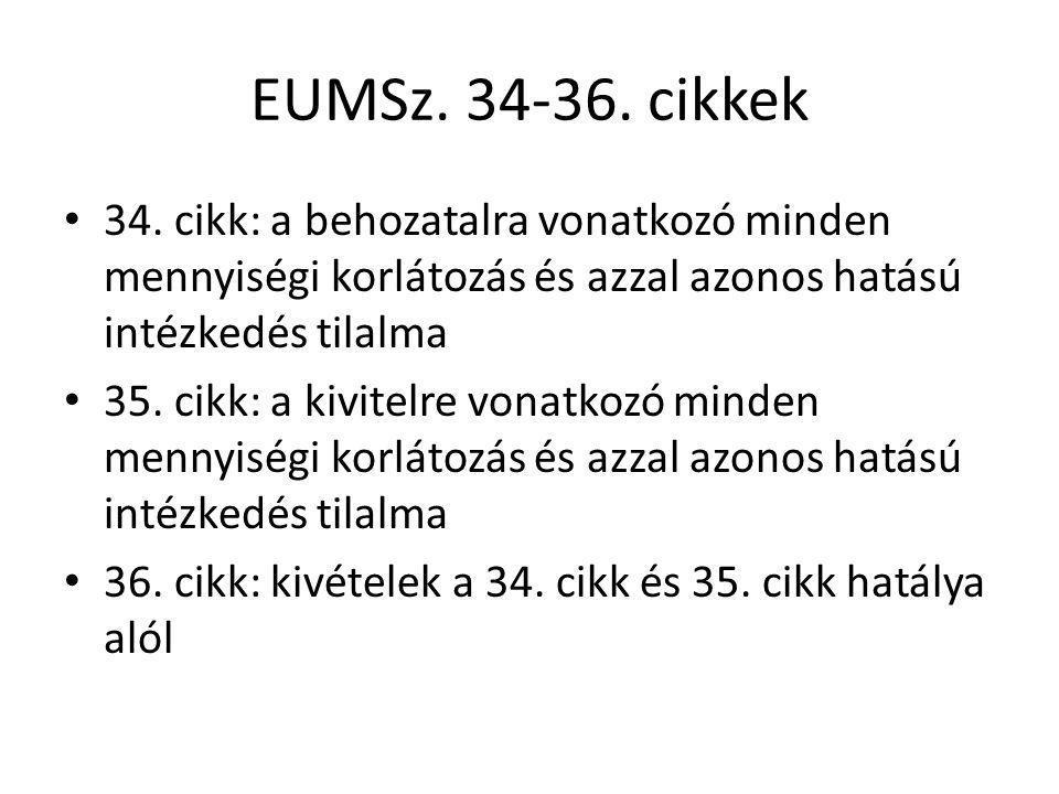 EUMSz. 34-36. cikkek 34. cikk: a behozatalra vonatkozó minden mennyiségi korlátozás és azzal azonos hatású intézkedés tilalma 35. cikk: a kivitelre vo