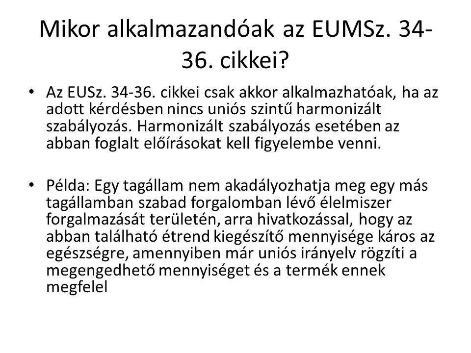 Mikor alkalmazandóak az EUMSz. 34- 36. cikkei? Az EUSz. 34-36. cikkei csak akkor alkalmazhatóak, ha az adott kérdésben nincs uniós szintű harmonizált