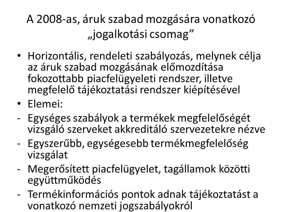 """A 2008-as, áruk szabad mozgására vonatkozó """"jogalkotási csomag"""" Horizontális, rendeleti szabályozás, melynek célja az áruk szabad mozgásának előmozdít"""
