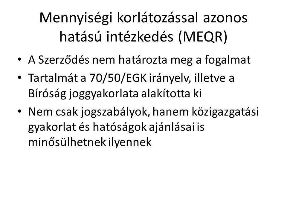 Mennyiségi korlátozással azonos hatású intézkedés (MEQR) A Szerződés nem határozta meg a fogalmat Tartalmát a 70/50/EGK irányelv, illetve a Bíróság jo