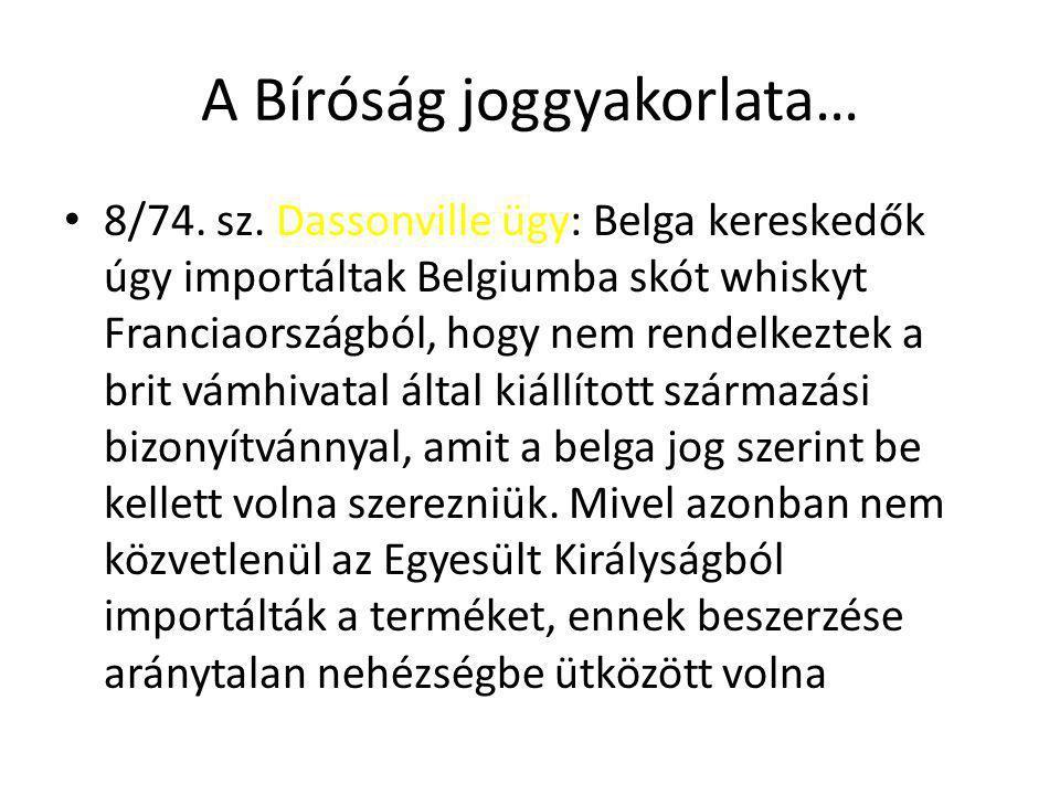 A Bíróság joggyakorlata… 8/74. sz. Dassonville ügy: Belga kereskedők úgy importáltak Belgiumba skót whiskyt Franciaországból, hogy nem rendelkeztek a