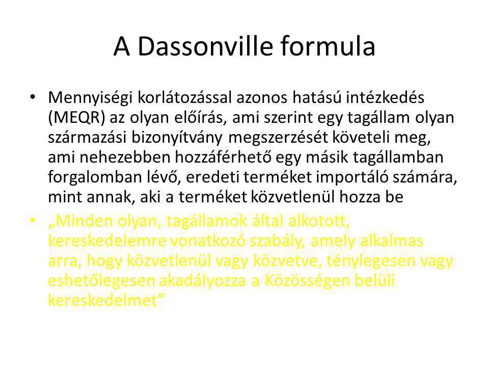 A Dassonville formula Mennyiségi korlátozással azonos hatású intézkedés (MEQR) az olyan előírás, ami szerint egy tagállam olyan származási bizonyítván