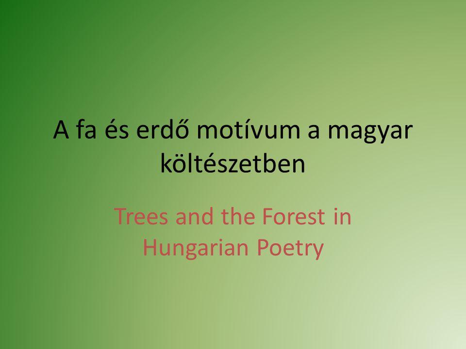 A fa és erdő motívum a magyar költészetben Trees and the Forest in Hungarian Poetry