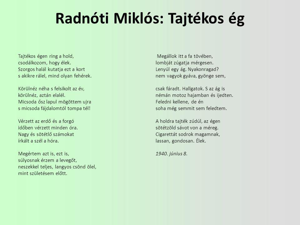 Radnóti Miklós: Tajtékos ég Tajtékos égen ring a hold, csodálkozom, hogy élek.