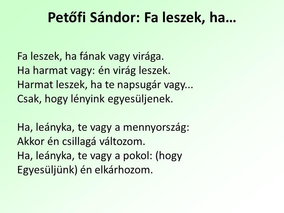 Petőfi Sándor: Fa leszek, ha… Fa leszek, ha fának vagy virága.