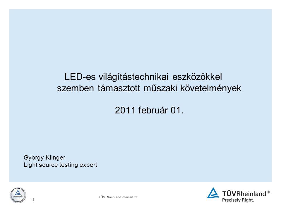 TÜV Rheinland Intercert Kft. 1 LED-es világítástechnikai eszközökkel szemben támasztott műszaki követelmények 2011 február 01. György Klinger Light so