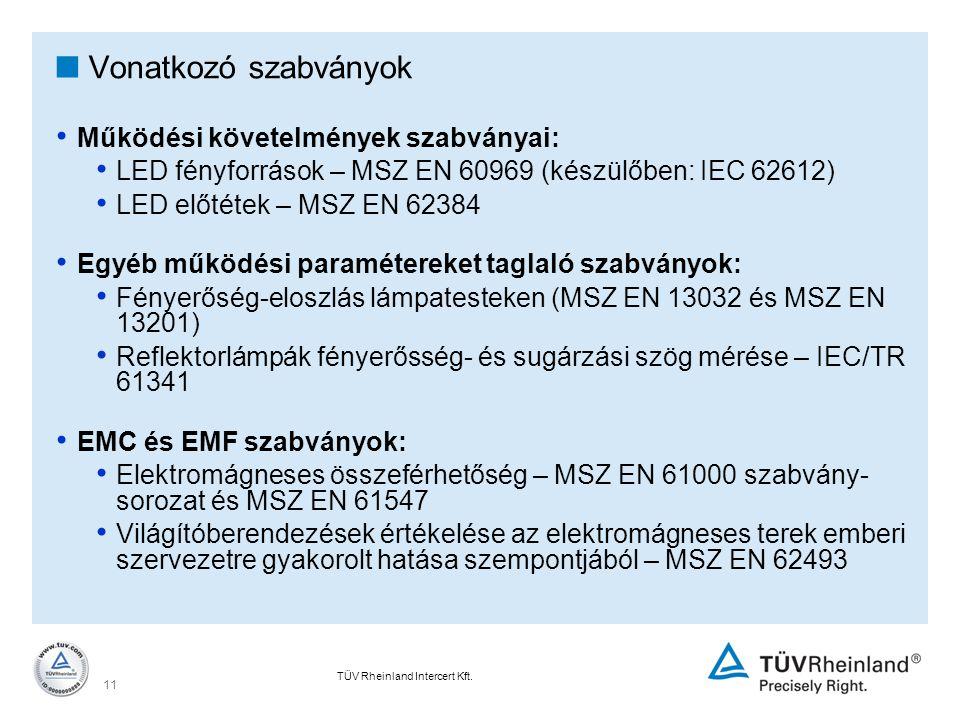 TÜV Rheinland Intercert Kft. 11  Vonatkozó szabványok Működési követelmények szabványai: LED fényforrások – MSZ EN 60969 (készülőben: IEC 62612) LED