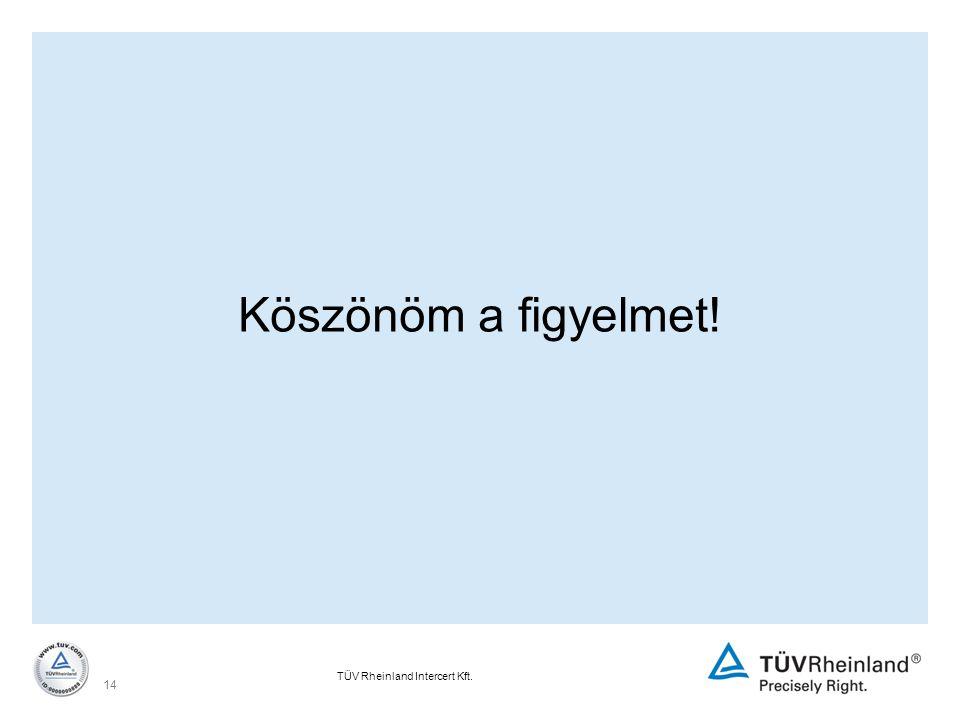 TÜV Rheinland Intercert Kft. 14 Köszönöm a figyelmet!
