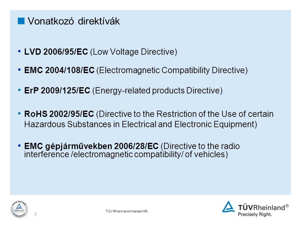 TÜV Rheinland Intercert Kft. 3  Vonatkozó direktívák LVD 2006/95/EC (Low Voltage Directive) EMC 2004/108/EC (Electromagnetic Compatibility Directive)