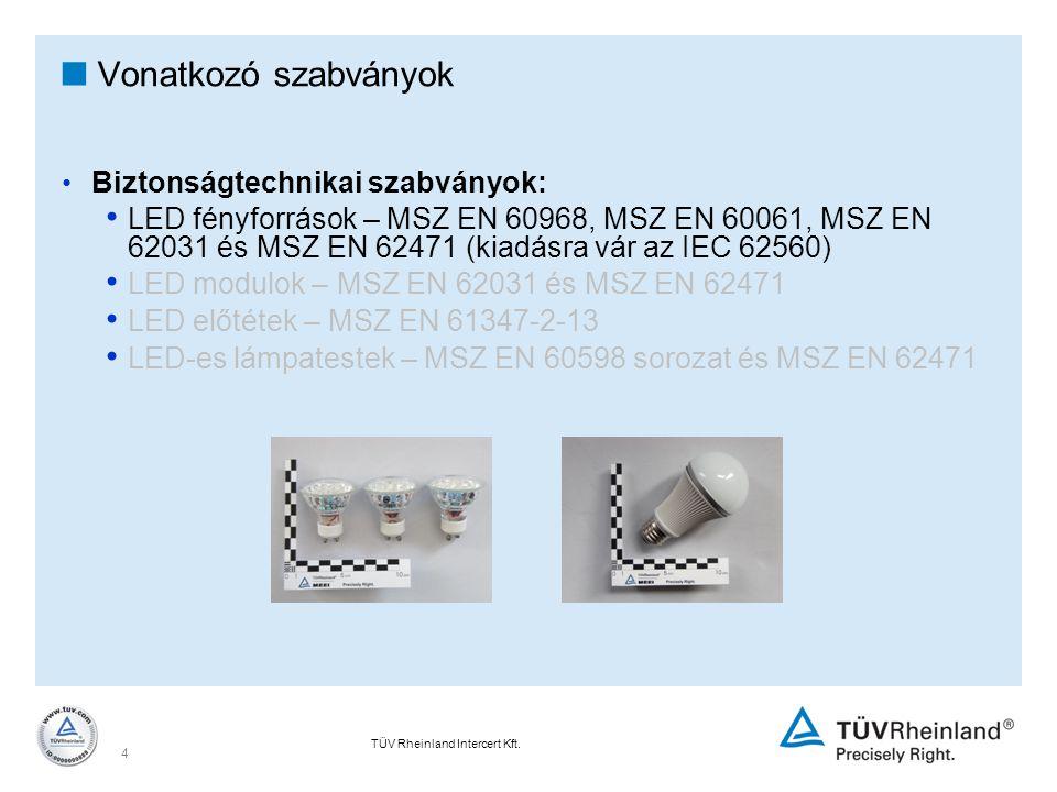 TÜV Rheinland Intercert Kft. 4  Vonatkozó szabványok Biztonságtechnikai szabványok: LED fényforrások – MSZ EN 60968, MSZ EN 60061, MSZ EN 62031 és MS