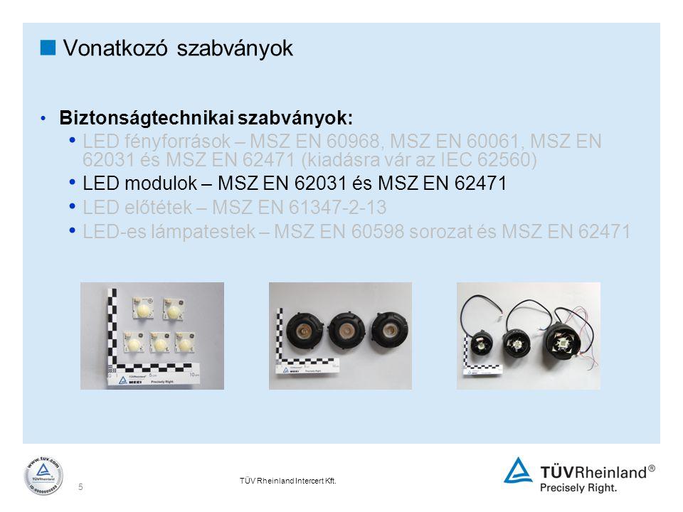 TÜV Rheinland Intercert Kft. 5  Vonatkozó szabványok Biztonságtechnikai szabványok: LED fényforrások – MSZ EN 60968, MSZ EN 60061, MSZ EN 62031 és MS