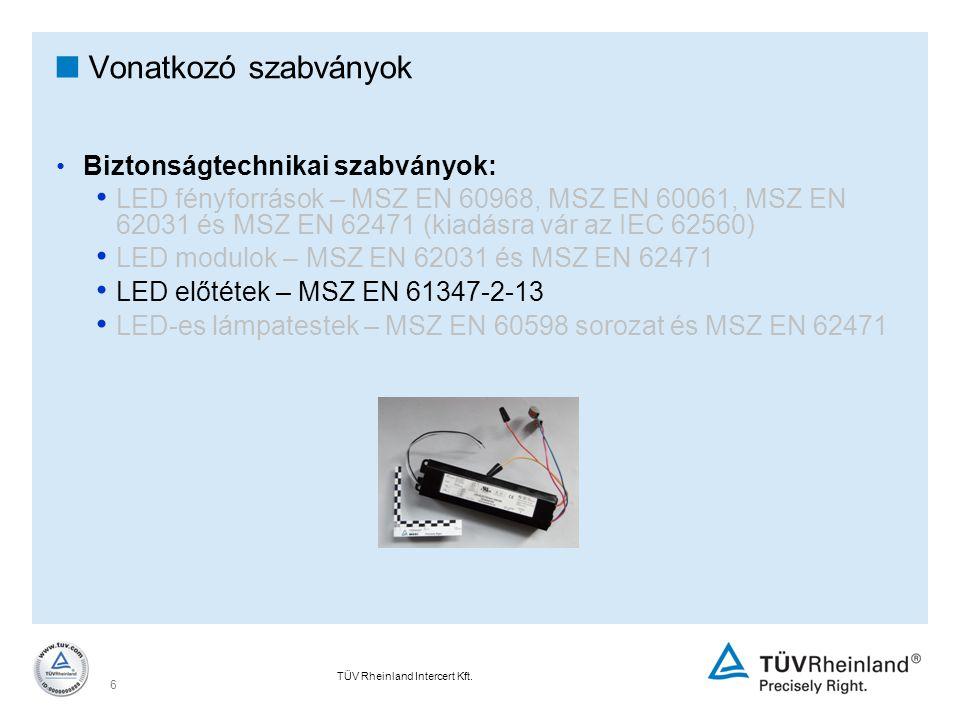TÜV Rheinland Intercert Kft. 6  Vonatkozó szabványok Biztonságtechnikai szabványok: LED fényforrások – MSZ EN 60968, MSZ EN 60061, MSZ EN 62031 és MS