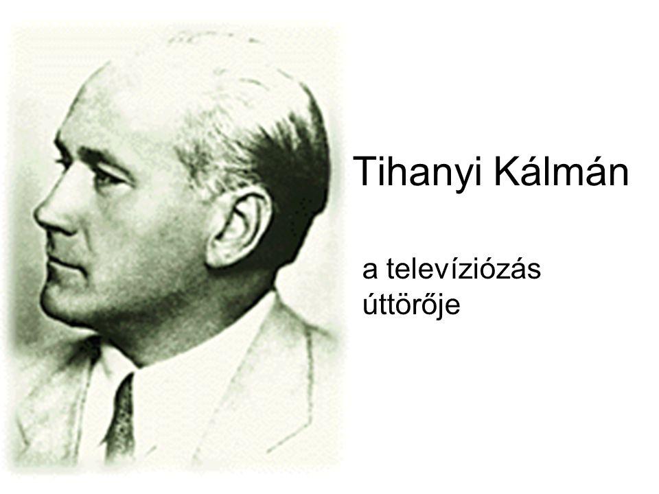 Tihanyi Kálmán (1897-1947) A nagyfelbontású televízió feltalálója Született: Üzbég, Nyitra vármegye, 1897 9 testvér 15 évesen szabadalmaztatott találmányt Több országban élt, dolgozott: Anglia, Olaszország, Németország Halálát egy éven belüli második szívinfarktusa okozta (napi 17 óra munka)