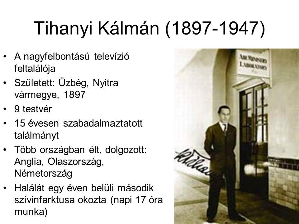 Tihanyi Kálmán (1897-1947) A nagyfelbontású televízió feltalálója Született: Üzbég, Nyitra vármegye, 1897 9 testvér 15 évesen szabadalmaztatott találm