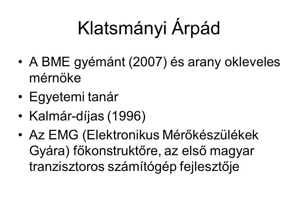 Klatsmányi Árpád A BME gyémánt (2007) és arany okleveles mérnöke Egyetemi tanár Kalmár-díjas (1996) Az EMG (Elektronikus Mérőkészülékek Gyára) főkonst