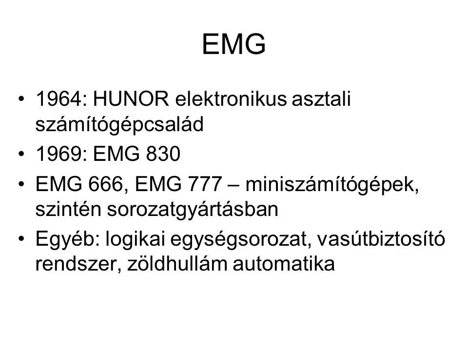 EMG 1964: HUNOR elektronikus asztali számítógépcsalád 1969: EMG 830 EMG 666, EMG 777 – miniszámítógépek, szintén sorozatgyártásban Egyéb: logikai egys