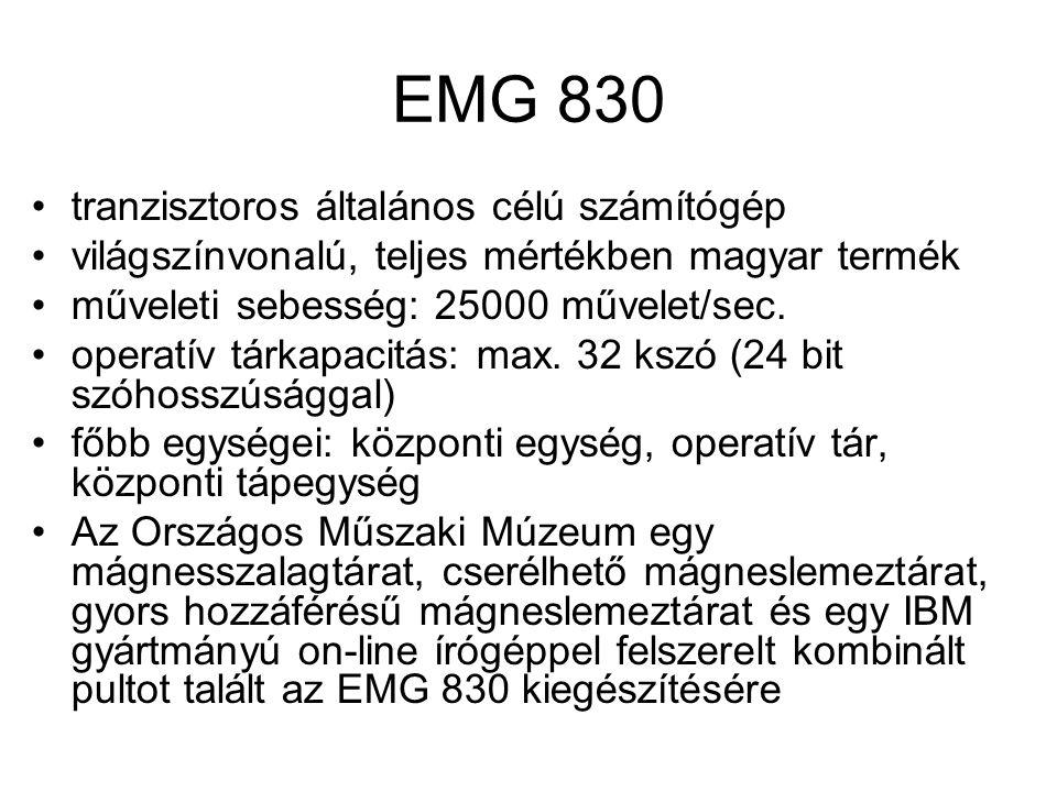 EMG 830 tranzisztoros általános célú számítógép világszínvonalú, teljes mértékben magyar termék műveleti sebesség: 25000 művelet/sec. operatív tárkapa