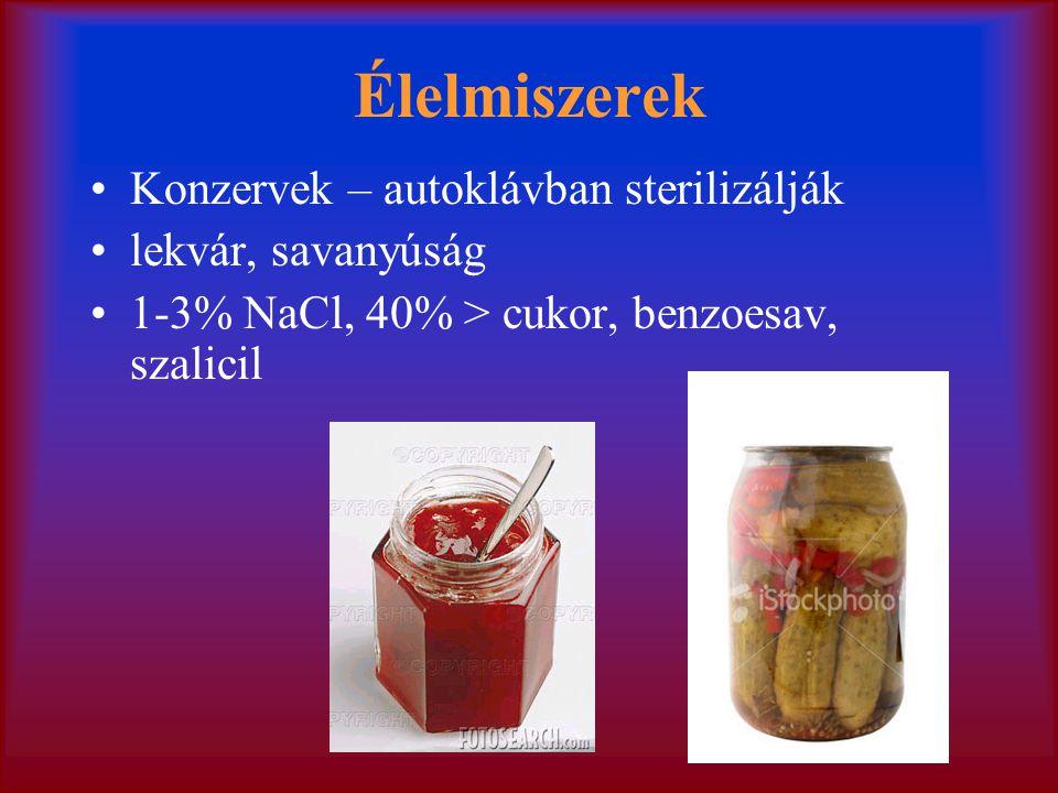 Élelmiszerek Konzervek – autoklávban sterilizálják lekvár, savanyúság 1-3% NaCl, 40% > cukor, benzoesav, szalicil
