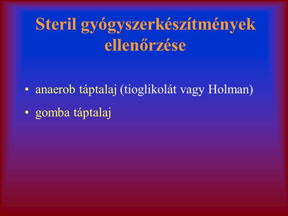 Steril gyógyszerkészítmények ellenőrzése anaerob táptalaj (tioglikolát vagy Holman) gomba táptalaj