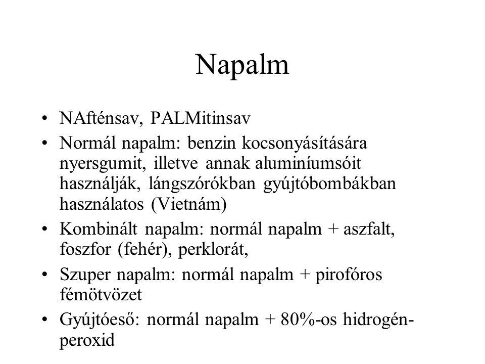 Napalm NAfténsav, PALMitinsav Normál napalm: benzin kocsonyásítására nyersgumit, illetve annak aluminíumsóit használják, lángszórókban gyújtóbombákban