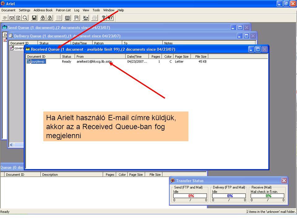 Ha Arielt használó E-mail címre küldjük, akkor az a Received Queue-ban fog megjelenni