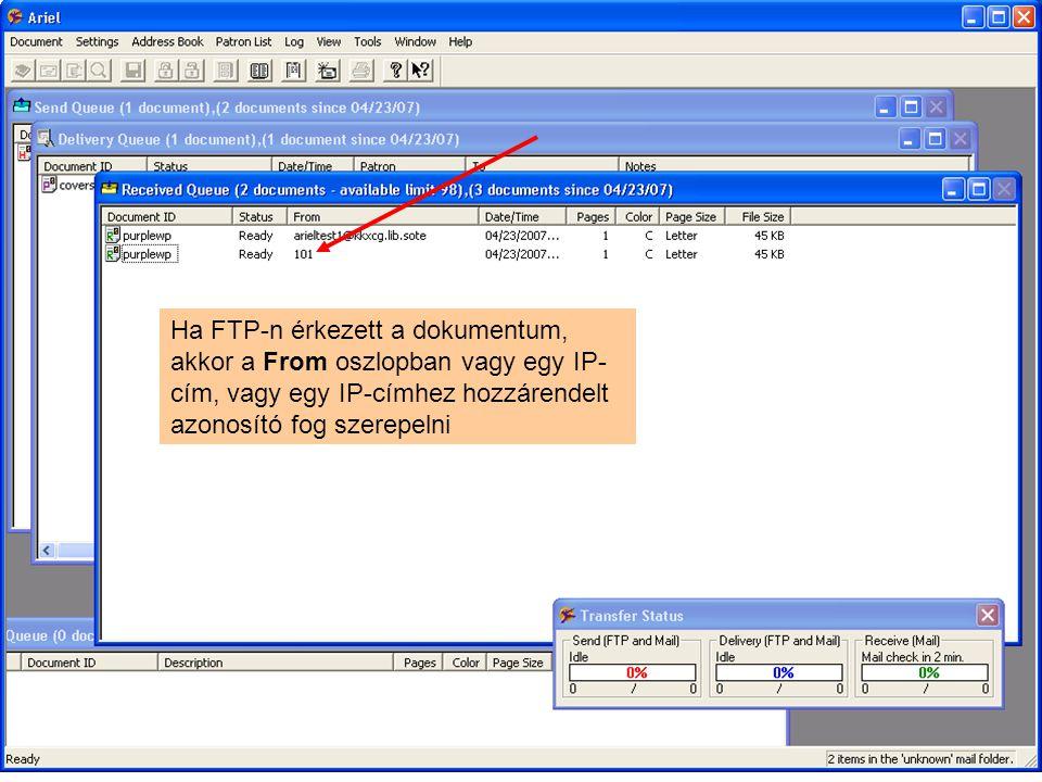 Ha FTP-n érkezett a dokumentum, akkor a From oszlopban vagy egy IP- cím, vagy egy IP-címhez hozzárendelt azonosító fog szerepelni