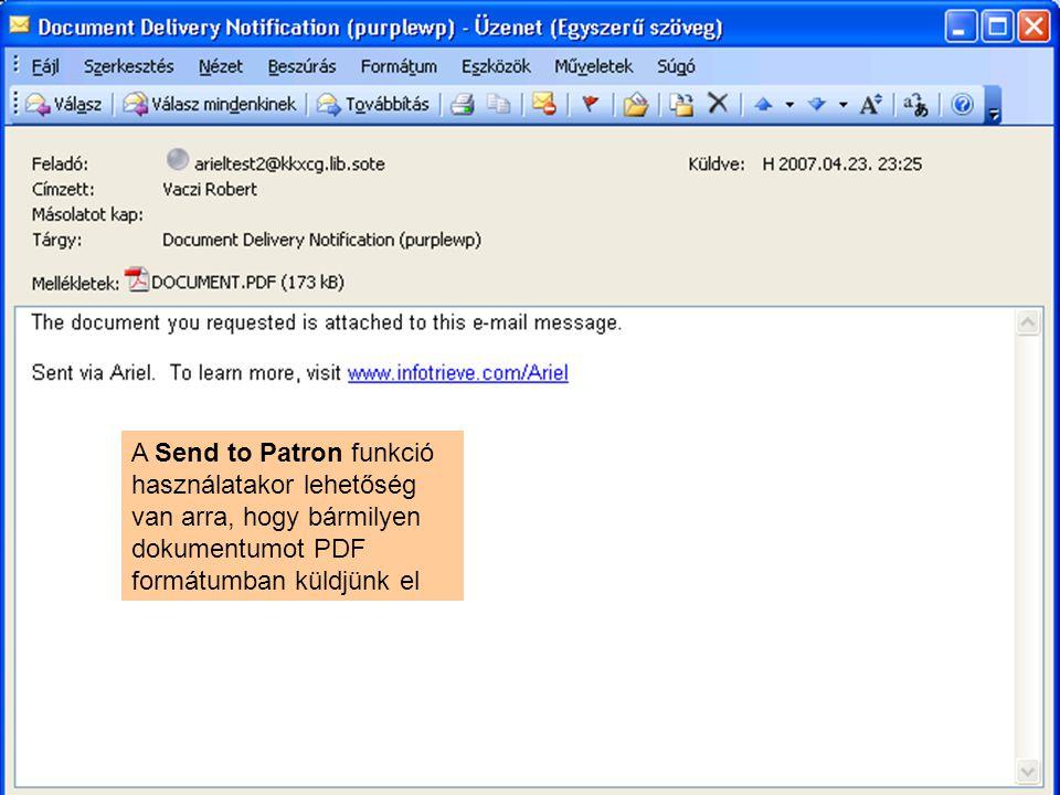 A Send to Patron funkció használatakor lehetőség van arra, hogy bármilyen dokumentumot PDF formátumban küldjünk el