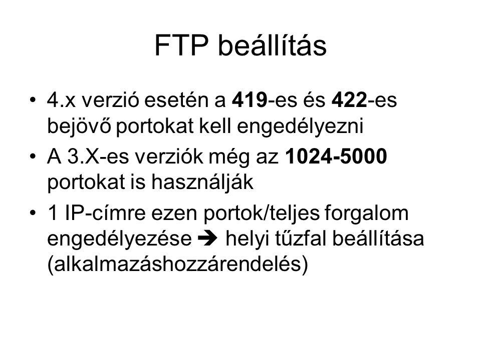 FTP beállítás 4.x verzió esetén a 419-es és 422-es bejövő portokat kell engedélyezni A 3.X-es verziók még az 1024-5000 portokat is használják 1 IP-címre ezen portok/teljes forgalom engedélyezése  helyi tűzfal beállítása (alkalmazáshozzárendelés)