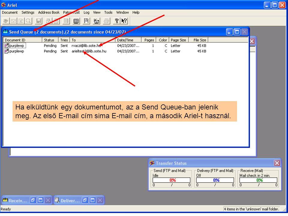 Ha elküldtünk egy dokumentumot, az a Send Queue-ban jelenik meg. Az első E-mail cím sima E-mail cím, a második Ariel-t használ.