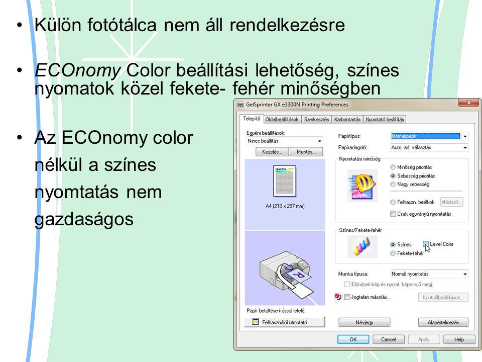 Külön fotótálca nem áll rendelkezésre ECOnomy Color beállítási lehetőség, színes nyomatok közel fekete- fehér minőségben Az ECOnomy color nélkül a szí