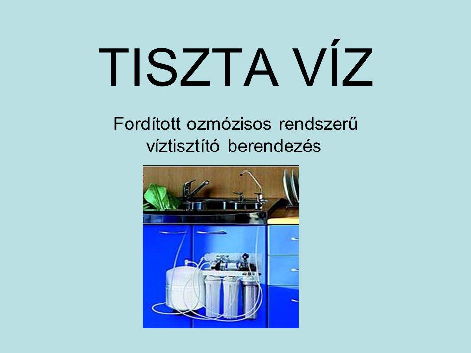 TISZTA VÍZ Fordított ozmózisos rendszerű víztisztító berendezés
