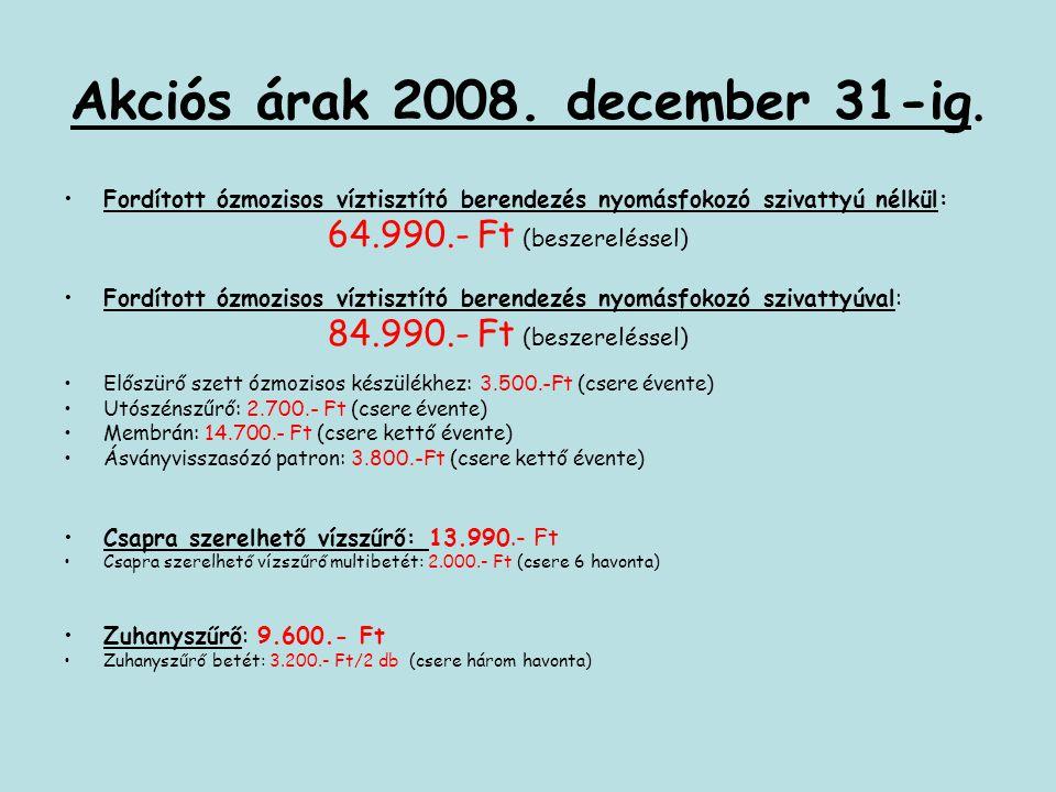 Akciós árak 2008. december 31-ig. Fordított ózmozisos víztisztító berendezés nyomásfokozó szivattyú nélkül: 64.990.- Ft (beszereléssel) Fordított ózmo