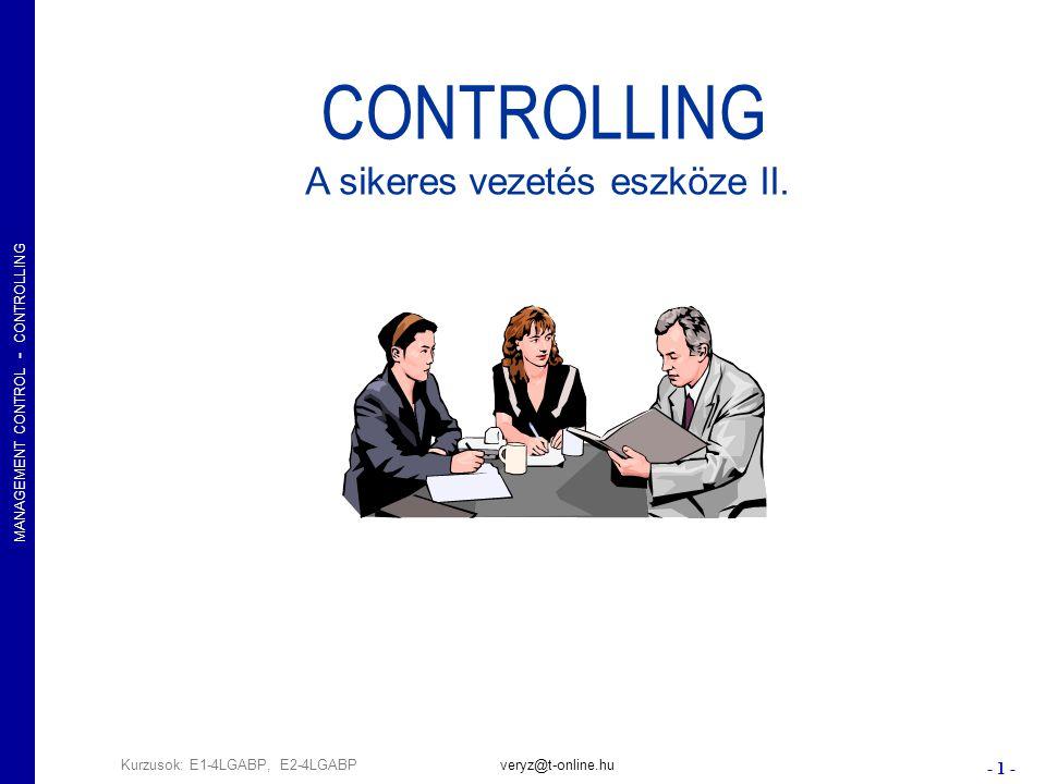 MANAGEMENT CONTROL - CONTROLLING - 2 - Kurzusok: E1-4LGABP, E2-4LGABPveryz@t-online.hu A CONTROLLER szerepkör (by IGC) A controller(ek) vezetői számviteli és pénzügyi szolgáltatást nyújt a cégvezetők számára, amely képessé teszi őket arra, hogy megtervezzék és ellenőrizzék vállalatuk működését a közösen megállapodott célok szerint.