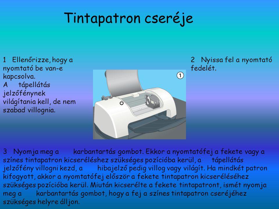 Tintapatron cseréje 1 Ellenőrizze, hogy a nyomtató be van-e kapcsolva. A tápellátás jelzőfénynek világítania kell, de nem szabad villognia. 2 Nyissa f