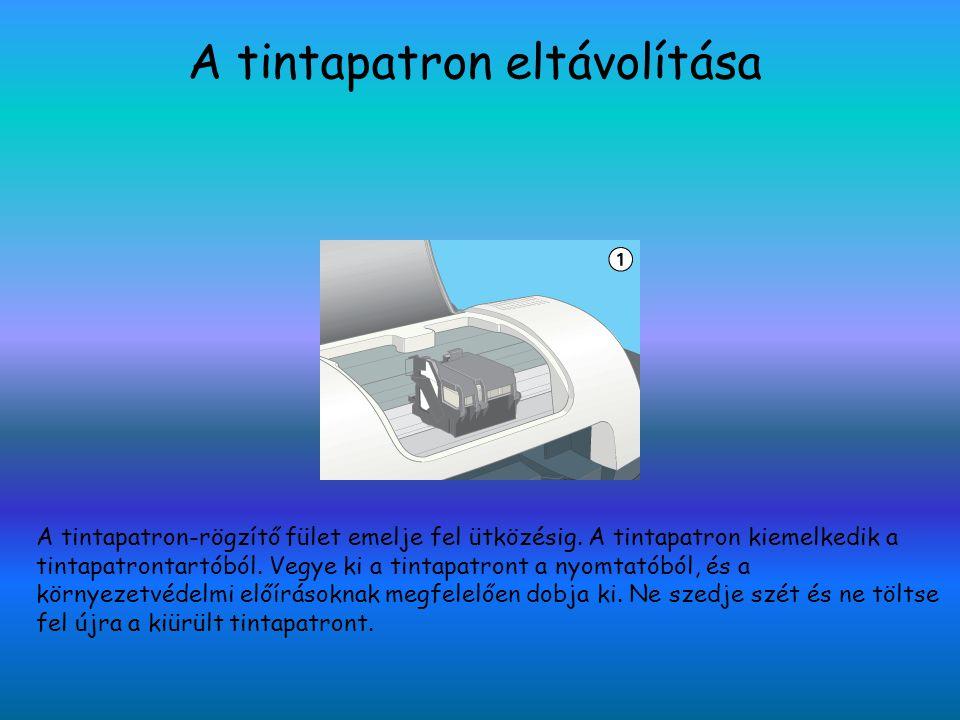 A tintapatron-rögzítő fület emelje fel ütközésig. A tintapatron kiemelkedik a tintapatrontartóból. Vegye ki a tintapatront a nyomtatóból, és a környez