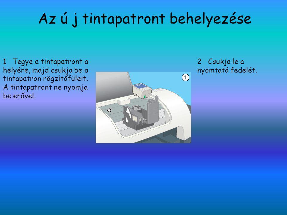 Az ú j tintapatront behelyezése 1 Tegye a tintapatront a helyére, majd csukja be a tintapatron rögzítőfüleit. A tintapatront ne nyomja be erővel. 2 Cs