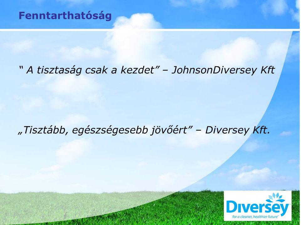 """Fenntarthatóság A tisztaság csak a kezdet – JohnsonDiversey Kft """"Tisztább, egészségesebb jövőért – Diversey Kft."""
