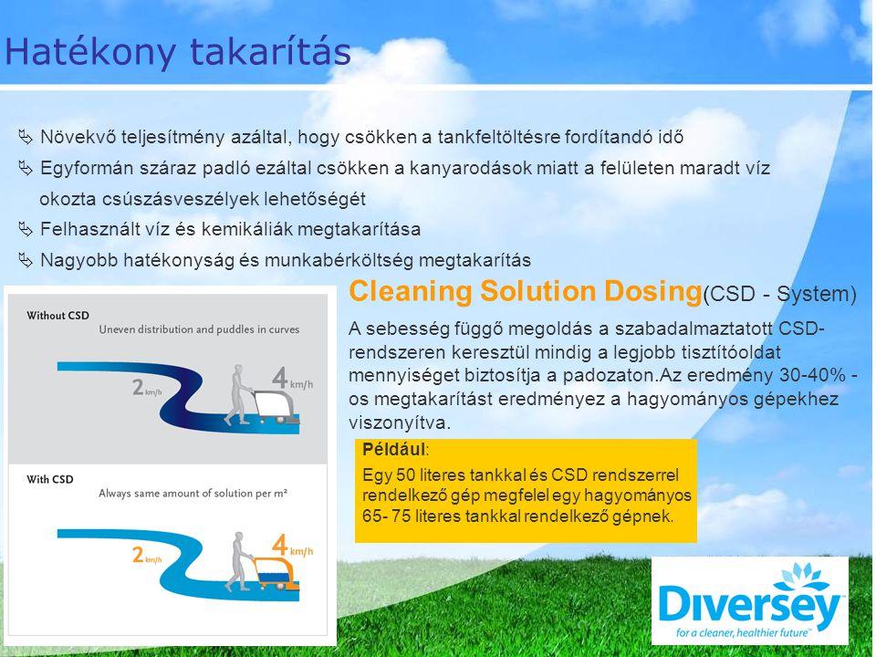Cleaning Solution Dosing (CSD - System) A sebesség függő megoldás a szabadalmaztatott CSD- rendszeren keresztül mindig a legjobb tisztítóoldat mennyiséget biztosítja a padozaton.Az eredmény 30-40% - os megtakarítást eredményez a hagyományos gépekhez viszonyítva.