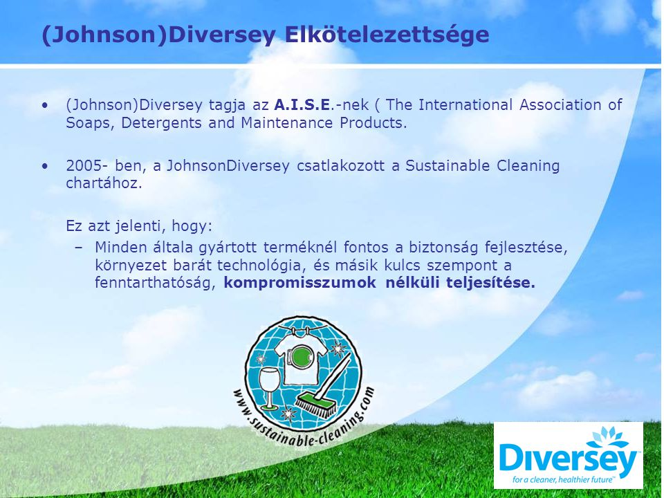 (Johnson)Diversey Elkötelezettsége (Johnson)Diversey tagja az A.I.S.E.-nek ( The International Association of Soaps, Detergents and Maintenance Products.