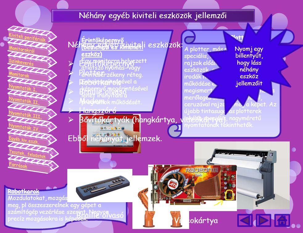 Érintőképernyő (bemeneti és kimeneti eszköz) Egy monitorra helyezett átlátszó nyomás- vagy érintésérzékeny réteg. Ennek segítségével a képernyő megéri