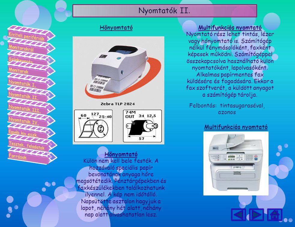 Nyomtatók II. Hőnyomtató Külön nem kell bele festék. A hozzávaló speciális papír bevonatának anyaga hőre megsötétedik. Pénztárgépekben és faxkészüléke